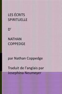 Les Ecrits Spirituelle D' Nathan Coppedge: Par Nathan Coppedge Traduit de L'Anglais Par Josephina Neumeyer