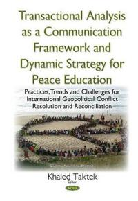 Transactional Analysis As a Communication Framework and Dynamic Strategy for Peace Education