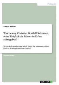 Was Bewog Christian Gotthilf Salzmann, Seine Tatigkeit ALS Pfarrer in Erfurt Aufzugeben?