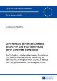 Verleitung Zu Boersenspekulationsgeschaeften Und Strafvermeidung Durch Corporate Compliance: Das Verhaeltnis Zwischen Wertpapier-Compliance Und Dem St
