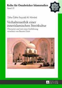 Verhaltensethik Einer Innerislamischen Streitkultur: Uebersetzt Und Mit Einer Einfuehrung Versehen Von Bacem Dziri