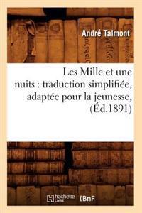 Les Mille Et Une Nuits: Traduction Simplifi�e, Adapt�e Pour La Jeunesse, (�d.1891)