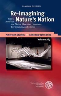 Re-Imagining Nature's Nation: Native American and Native Hawaiian Literature, Environment, and Empire