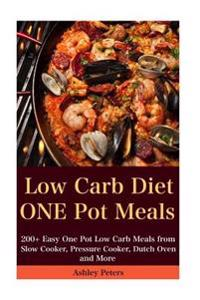 Low Carb Diet: 200+ Easy One Pot Low Carb Meals from Your Slow Cooker, Pressure Cooker, Dutch Oven and More