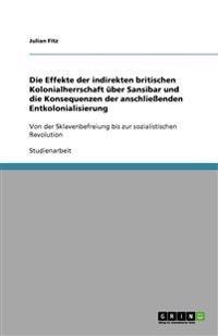 Die Effekte der indirekten britischen Kolonialherrschaft über Sansibar und die Konsequenzen der anschließenden Entkolonialisierung