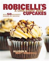 Robicelli's a Love Story, with Cupcakes: With 50 Decidedly Grown-Up Recipes