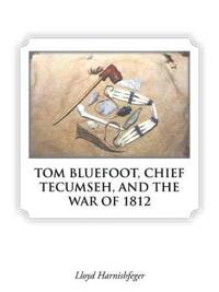 Tom Bluefoot, Chief Tecumseh, and the War of 1812