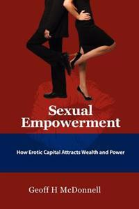 Sexual Empowerment: How Erotic Capital Attracts Wealth and Power