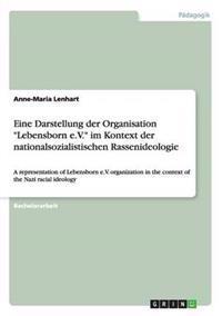"""Eine Darstellung Der Organisation """"Lebensborn E.V."""" Im Kontext Der Nationalsozialistischen Rassenideologie"""