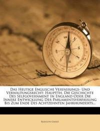 Das Heutige Englische Verfassungs- Und Verwaltungsrecht: Hauptth. Die Geschichte Des Selfgovernment In England Oder Die Innere Entwicklung Der Parlame