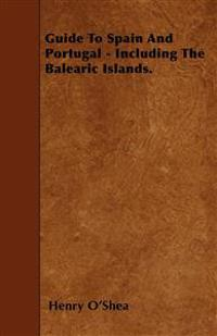 Guide To Spain And Portugal - Including The Balearic Islands.