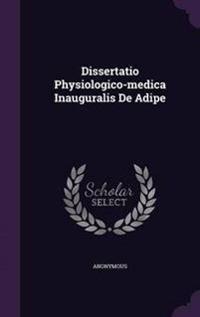 Dissertatio Physiologico-Medica Inauguralis de Adipe