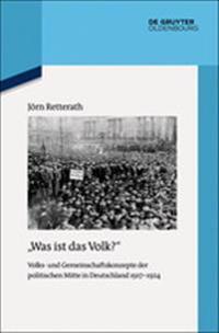 """""""was Ist Das Volk?"""": Volks- Und Gemeinschaftskonzepte Der Politischen Mitte in Deutschland 1917-1924"""