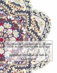 Discussions Concerning Al-Mahdi (May Allah Hasten His Return)