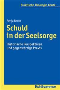 Schuld in Der Seelsorge: Historische Perspektiven Und Gegenwartige Praxis