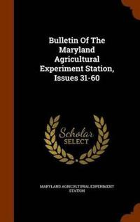 Bulletin of the Maryland Agricultural Experiment Station, Issues 31-60