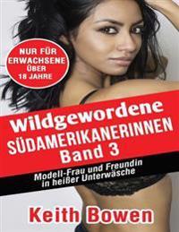 Wildgewordene Sudamerikanerinnen, Band 3: Modell-Frauund Freundinin Heier Unterwasche