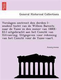 Verslagen Omtrent Den Derden (-Zesden) Tocht Van de Willem Barents Naar de Yszee in Den Zomer Van 1880(-83.) Uitgebracht Aan Het Comite Van Uitvoering