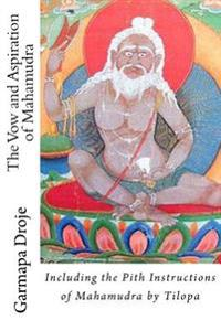 The Vow and Aspiration of Mahamudra: Including the Pith Instructions of Mahamudra by Tilopa