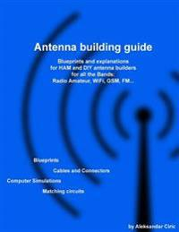 Antenna Building Guide: Blueprints and Explanations for Ham and DIY Antenna Builders for All Bands and Uses