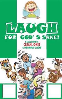 Laugh for God's Sake: Clean Jokes and Their Moral Lessons
