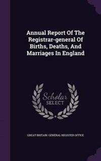 Annual Report of the Registrar-General of Births, Deaths, and Marriages in England