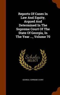 Reports of Cases in Law and Equity, Argued and Determined in the Supreme Court of the State of Georgia, in the Year ..., Volume 70