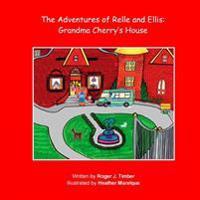 The Adventures of Relle and Ellis: Grandma Cherry's House