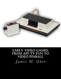 Early Video Games: From Apf TV Fun to Video Pinball