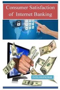 Consumer Satisfaction of Internet Banking