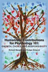 Humanistic Contributions for Psychology 101: Growth, Choice, and Responsibility