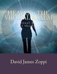 Heaven - The Virtual Realm: A Virtual Reality for the Soul