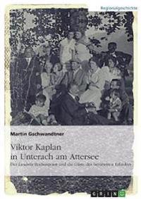 Viktor Kaplan in Unterach. Der Landsitz Rochuspoint Und Die Gaste Des Beruhmten Erfinders