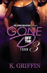 Gone Off the D 3: Torn