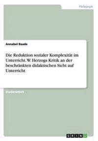 Die Reduktion Sozialer Komplexitat Im Unterricht. W. Herzogs Kritik an Der Beschrankten Didaktischen Sicht Auf Unterricht