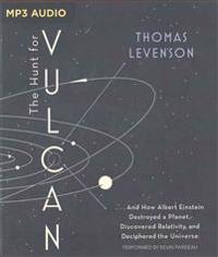 The Hunt for Vulcan: ...and How Albert Einstein Destroyed a Planet, Discovered Relativity, and Deciphered the Universe
