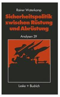 Sicherheitspolitik Zwischen Rüstung Und Abrüstung