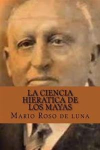 La Ciencia Hieratica de Los Mayas (Spanish Edition)