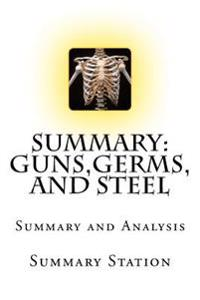 Guns, Germs, and Steel: The Fates of Human Societies - Summary