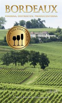 Guide till vinets värld: Bordeaux - Vinerna, distrikten, producenterna
