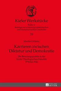 Karrieren Zwischen Diktatur Und Demokratie: Die Berufungspolitik in Der Kieler Theologischen Fakultaet 1936 Bis 1946