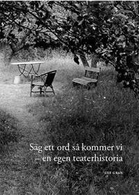 Säg ett ord så kommer vi - en egen teaterhistoria - Ulf Gran | Laserbodysculptingpittsburgh.com