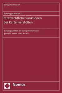 Sondergutachten 72: Strafrechtliche Sanktionen Bei Kartellverstossen: Sondergutachten Der Monopolkommission Gemass 44 ABS. 1 Satz 4 Gwb
