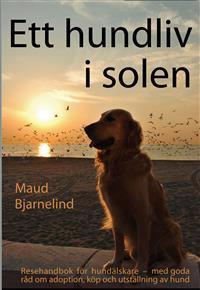 Ett hundliv i solen - Resehandbok för hundälskare