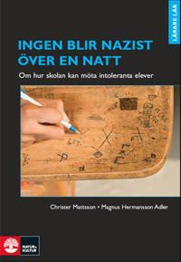 Ingen blir nazist över en natt : om hur skolan kan möta intoleranta elever