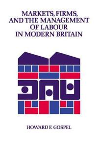 Markets, Firms, and the Management of Labour in Modern Britain