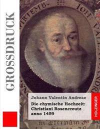 Die Chymische Hochzeit: Christiani Rosencreutz Anno 1459 (Grodruck)