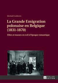 La Grande Emigration Polonaise En Belgique (1831-1870): Elites Et Masses En Exil À l'Époque Romantique