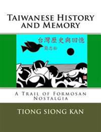 Taiwanese History and Memory: A Trail of Formosan Nostalgia