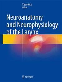 Neuroanatomy and Neurophysiology of the Larynx